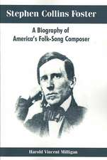 Stephen Collins Foster:  A Biography of America's Folk-Song Composer