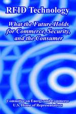Rfid Technology:  What the Future Holds for Commerce, Security, and the Consumer