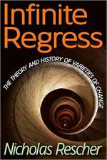 Infinite Regress:  The Theory and History of Varieties of Change