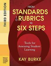 From Standards to Rubrics in Six Steps: Tools for Assessing Student Learning