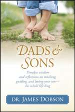 Dads & Sons:  Timeless Wisdom and Reflections on Teaching, Guiding, and Loving Your Son - His Whole Life Long