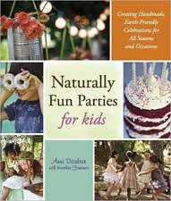 Naturally Fun Parties for Kids:  Creating Handmade, Earth-Friendly Celebrations for All Seasons and Occasions