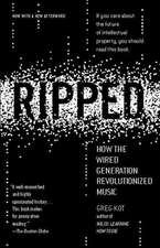 Ripped:  How the Wired Generation Revolutionized Music