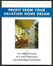Profit from Your Vacation Home Dream: Profit from Your Vacation Home Dream
