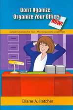 Don't Agonize, Organize Your Office Now!:  Simple Solutions for Your Office Organizing Challenges