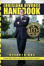 Louisiana Divorce Handbook:  New Orleans Divorce Lawyer Stephen Rue's Guide on How to Win Your Divorce, Child Custody, Child Support, Spousal Suppo