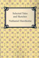 Selected Tales and Sketches (the Best Short Stories of Nathaniel Hawthorne)