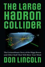 The Large Hadron Collider – The Extraordinary Story of the Higgs Boson and Other Stuff That Will Blow Your Mind