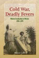 Cold War, Deadly Fevers – Malaria Eradication in Mexico, 1955–1975