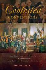 Contested Conventions – The Struggle to Establish the Constitution and Save the Union, 1787–1789