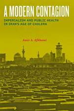 A Modern Contagion – Imperialism and Public Health in Iran`s Age of Cholera