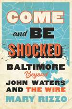 Come and Be Shocked – Baltimore beyond John Waters and The Wire