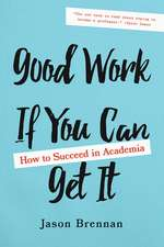 Good Work If You Can Get It – How to Succeed in Academia