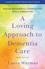 A Loving Approach to Dementia Care – Making Meaningful Connections while Caregiving
