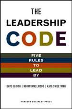 The Leadership Code:  Five Rules to Lead by