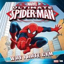 Ultimate Spider-Man: Why I Hate Gym: Based on the hit TV Show from Marvel Animation