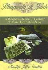 Rhapsody in Junk: A Daughter's Return to Germany to Finish Her Father's Story