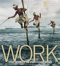 Work: The World in Photographs