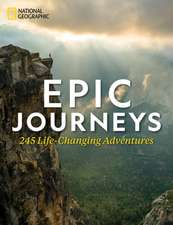 Epic Journeys: 100 Life-Changing Adventures