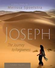 Joseph - Women's Bible Study Leader Guide:  The Journey to Forgiveness