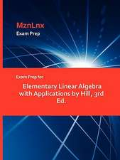 Exam Prep for Elementary Linear Algebra with Applications by Hill, 3rd Ed.