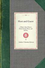 Host and Guest:  A Book about Dinners, Dinner-Giving, Wines, and Desserts