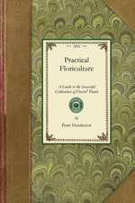 Practical Floriculture:  A Guide to the Successful Cultivation of Florists' Plants, for the Amateur and Professional Florist
