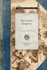 Cotton Kingdom:  A Traveller's Observations on Cotton and Slavery in the American Slave States. Based Upon Three Former Volumes of Jour