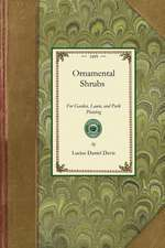 Ornamental Shrubs:  With an Account of the Origin, Capabilities, and Adaptations of the Numerous Species and Varieties, Native and Foreign
