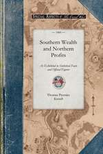 Southern Wealth and Northern Profits as:  Showing the Necessity of Union to the Future Prosperity and Welfare of the Republic