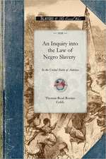 An Inquiry Into the Law of Negro Slavery:  To Which Is Prefixed, an Historical Sketch of Slavery