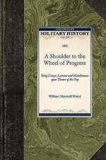 A Shoulder to the Wheel of Progress:  Being Essays, Lectures and Miscellaneous Upon Themes of the Day