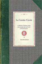 La Cuisine Creole:  A Collection of Culinary Recipes from Leading Chefs and Noted Creole Housewives, Who Have Made New Orleans Famous for