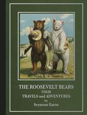 The Roosevelt Bears:  Their Travels and Adventures