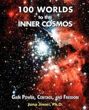 100 Worlds to the Inner Cosmos:  Gain Power, Control, and Freedom