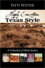 Happily Ever After, Texas Style:  A Collection of Short Stories