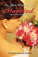 So, You Want to Get Married?:  Preparing Women for Marriage