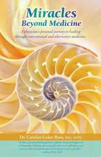 Miracles Beyond Medicine:  A Physician's Personal Journey to Healing Through Conventional and Alternative Medicine