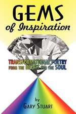Gems Of Inspiration: Transformational Poetry from the Heart for the Soul