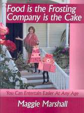 Food Is the Frosting-company Is the Cake: You Can Entertain Easier at Any Age