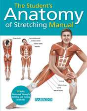 The Student's Anatomy of Stretching Manual:  50 Fully-Illustrated Strength Building and Toning Stretches