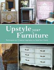 Upstyle Your Furniture:  Techniques and Creative Inspiration to Style Your Home