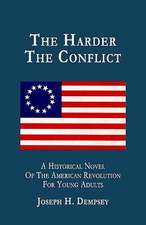 The Harder the Conflict:  A Historical Novel for Young Adults