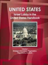 Israel Lobby in the United States Handbook Volume 1 Strategic Information, Organization, Regulations, Contacts