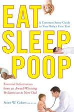 Eat, Sleep, Poop:  A Common Sense Guide to Your Baby's First Year