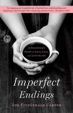 Imperfect Endings: A Daughter's Story of Love, Loss, and Letting Go