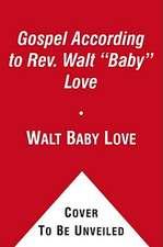 The Gospel According to REV. Walt Baby Love