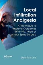 Local Infiltration Analgesia:  A Technique to Improve Outcomes After Hip, Knee or Lumbar Spine Surgery