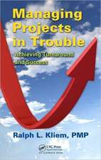 Managing Projects in Trouble:  Achieving Turnaround and Success