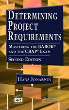 Determining Project Requirements, Second Edition:  Mastering the Babok(r) and the Cbap(r) Exam